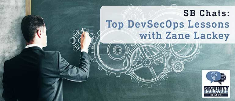 Security Boulevard Chats: Top DevSecOps Lessons with Zane Lackey
