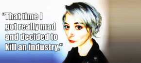"""""""That time I got really mad and decided to kill an industry."""""""