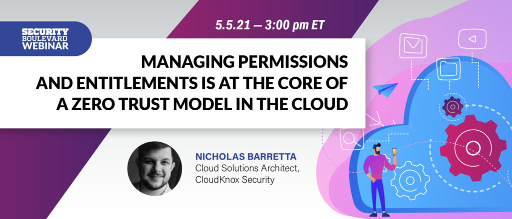 Managing Permissions and Entitlements is at the Core of a Zero Trust Model in the Cloud