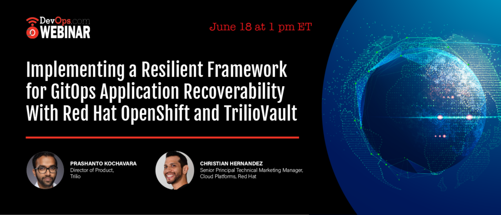 Implementing a Resilient Framework for GitOps Application Recoverability With Red Hat OpenShift and TrilioVault